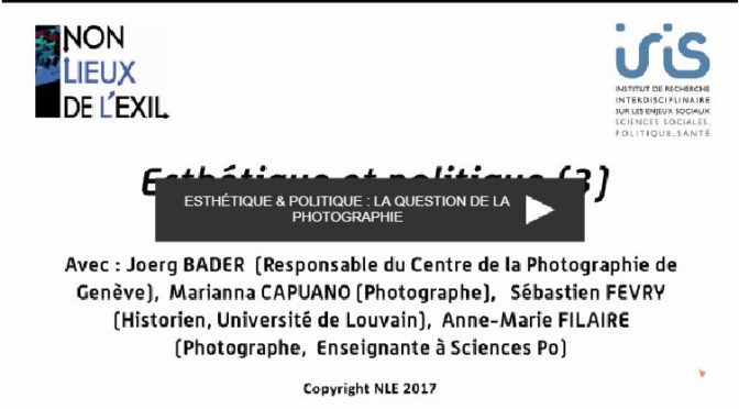 Vidéo. Esthétique & Politique de l'exil (3) La question de la photographie / 02 février 2017